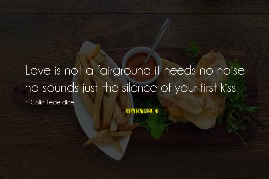 Capital Steez Love Sayings By Colin Tegerdine: Love is not a fairground it needs no noise no sounds just the silence of