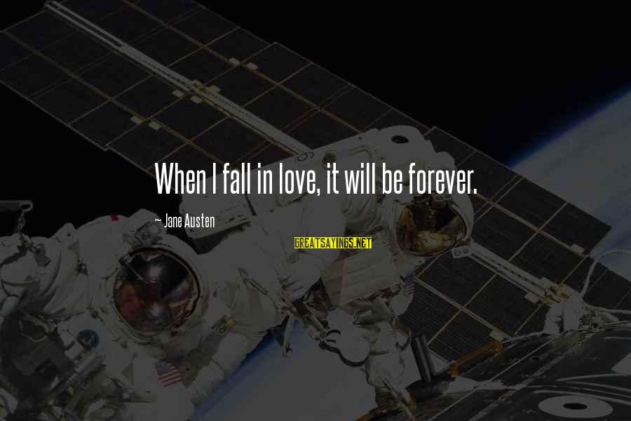 Capital Steez Love Sayings By Jane Austen: When I fall in love, it will be forever.