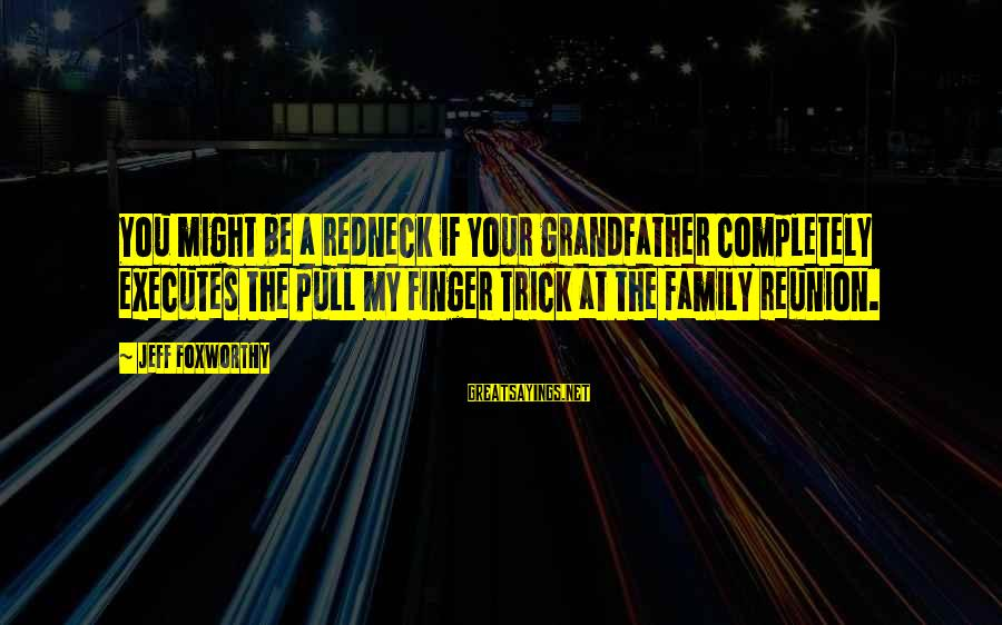 Capital Steez Love Sayings By Jeff Foxworthy: You might be a redneck if your grandfather completely executes the pull my finger trick