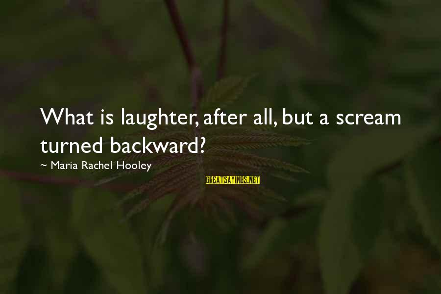 Capital Steez Love Sayings By Maria Rachel Hooley: What is laughter, after all, but a scream turned backward?