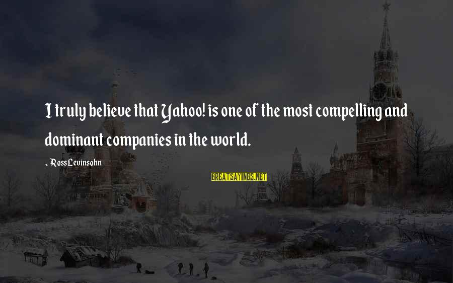 Capital Steez Love Sayings By Ross Levinsohn: I truly believe that Yahoo! is one of the most compelling and dominant companies in