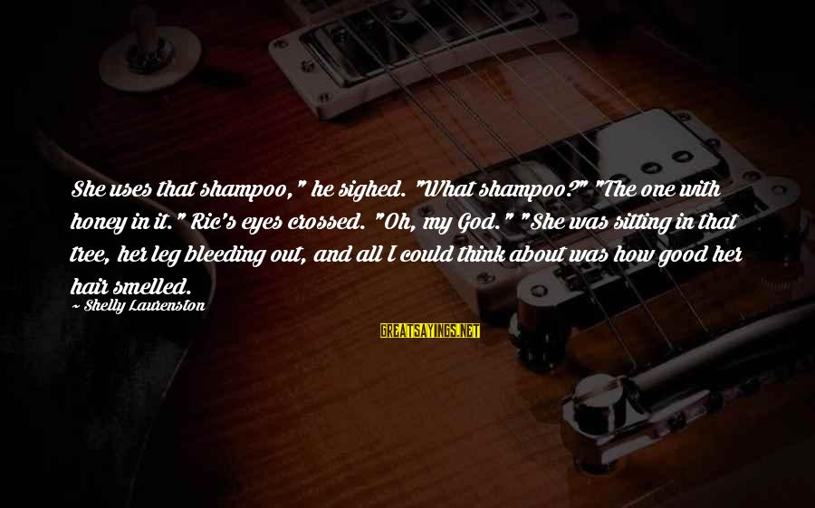 """Capital Steez Love Sayings By Shelly Laurenston: She uses that shampoo,"""" he sighed. """"What shampoo?"""" """"The one with honey in it."""" Ric's"""