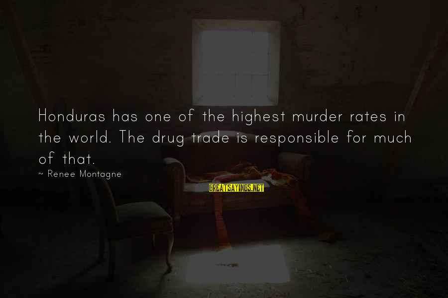 Captain Dobey Sayings By Renee Montagne: Honduras has one of the highest murder rates in the world. The drug trade is