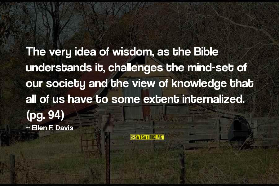 Captain Log Stardate Sayings By Ellen F. Davis: The very idea of wisdom, as the Bible understands it, challenges the mind-set of our