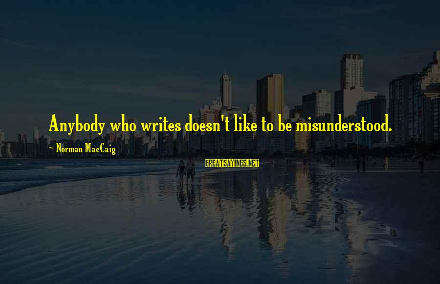 Captain Log Stardate Sayings By Norman MacCaig: Anybody who writes doesn't like to be misunderstood.