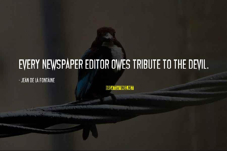 Captain Obvious Hotels Sayings By Jean De La Fontaine: Every newspaper editor owes tribute to the devil.