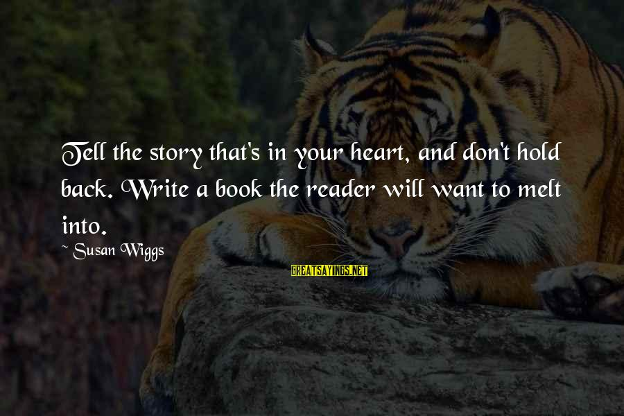 Captain Obvious Hotels Sayings By Susan Wiggs: Tell the story that's in your heart, and don't hold back. Write a book the
