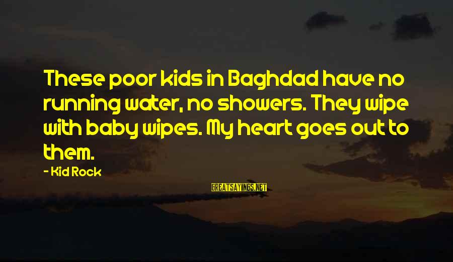 Car Boot Sale Funny Sayings By Kid Rock: These poor kids in Baghdad have no running water, no showers. They wipe with baby