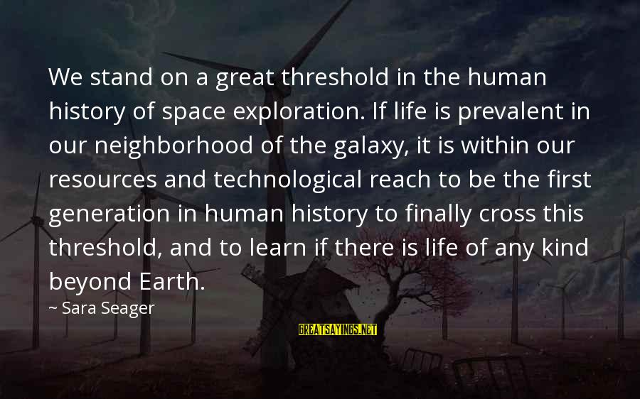 Car Boot Sale Funny Sayings By Sara Seager: We stand on a great threshold in the human history of space exploration. If life