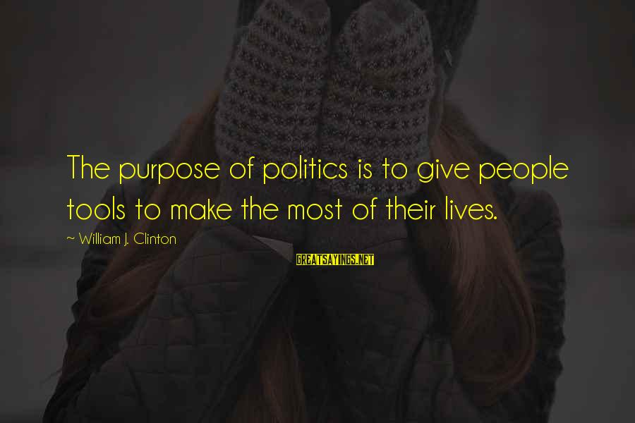 Car Boot Sale Funny Sayings By William J. Clinton: The purpose of politics is to give people tools to make the most of their