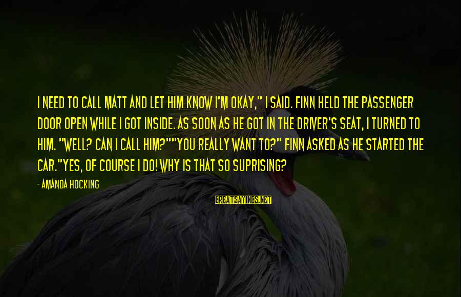 "Car Driver Sayings By Amanda Hocking: I need to call Matt and let him know I'm okay,"" I said. Finn held"