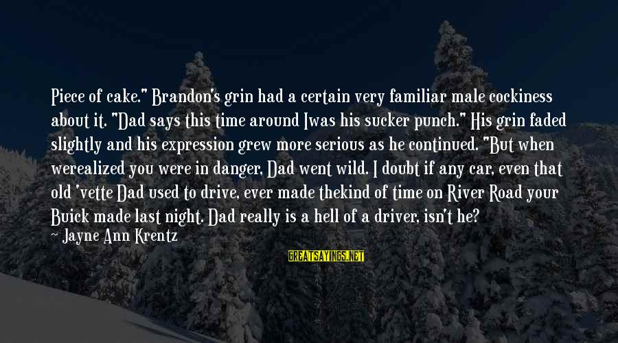 "Car Driver Sayings By Jayne Ann Krentz: Piece of cake."" Brandon's grin had a certain very familiar male cockiness about it. ""Dad"