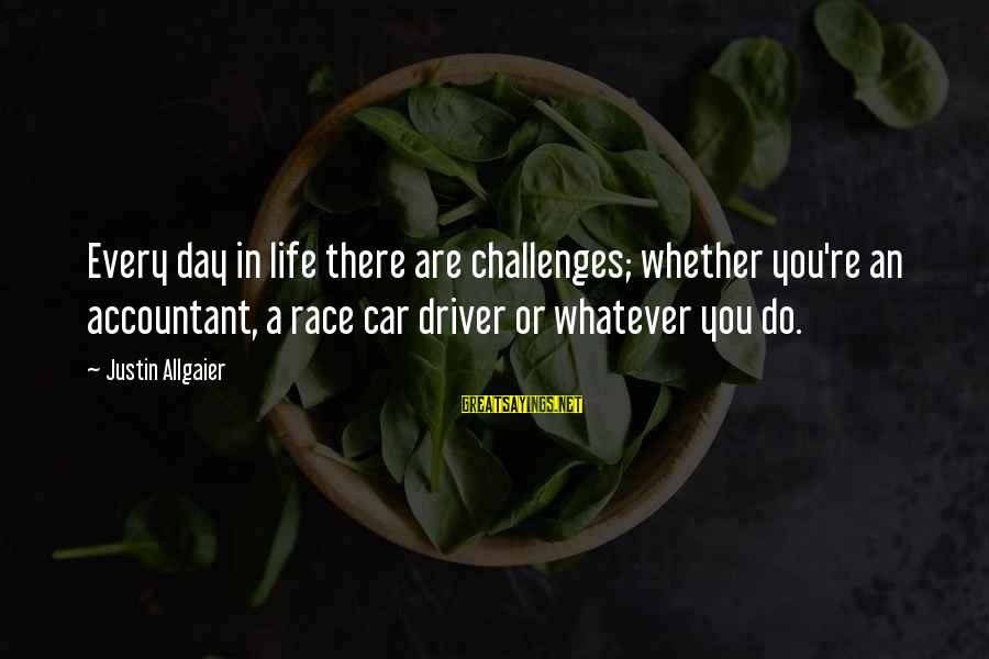 Car Driver Sayings By Justin Allgaier: Every day in life there are challenges; whether you're an accountant, a race car driver