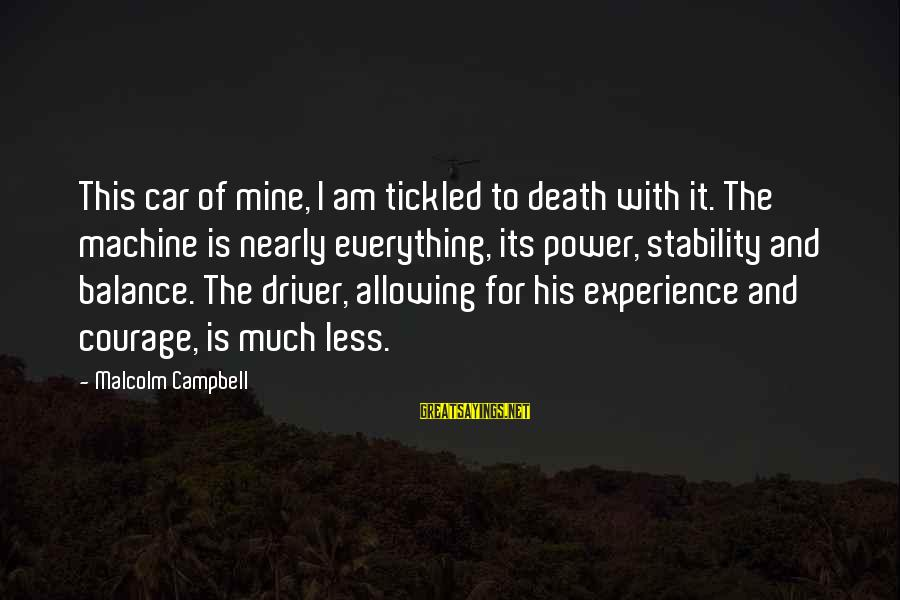 Car Driver Sayings By Malcolm Campbell: This car of mine, I am tickled to death with it. The machine is nearly