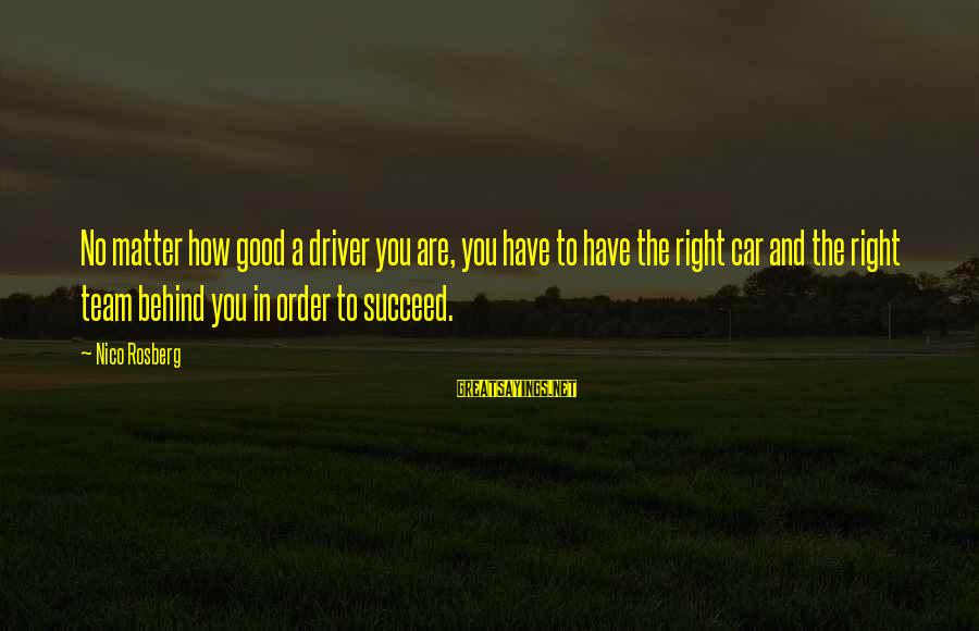 Car Driver Sayings By Nico Rosberg: No matter how good a driver you are, you have to have the right car