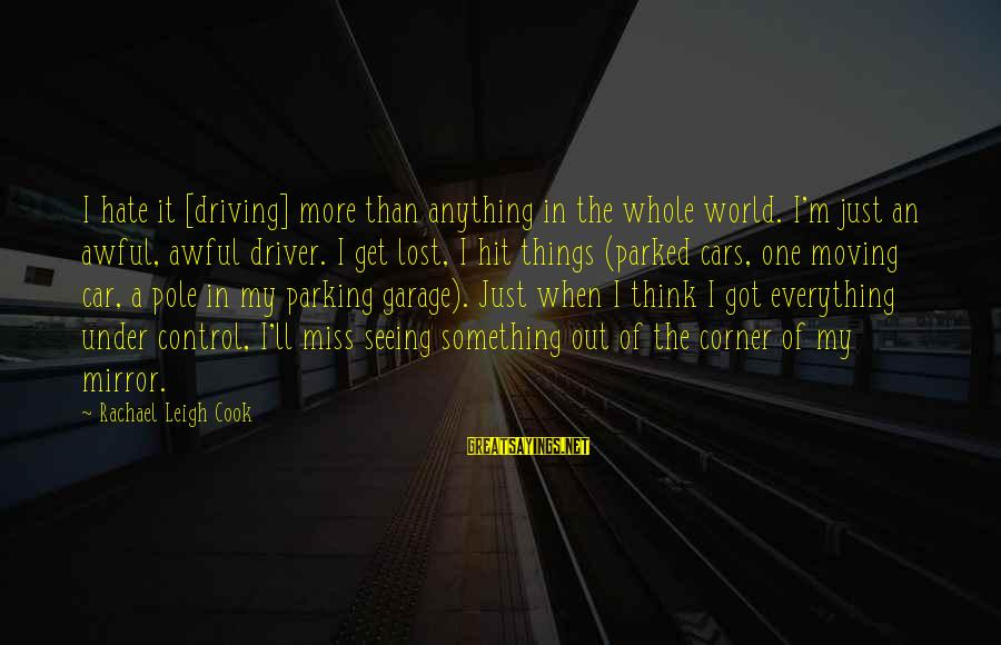 Car Driver Sayings By Rachael Leigh Cook: I hate it [driving] more than anything in the whole world. I'm just an awful,
