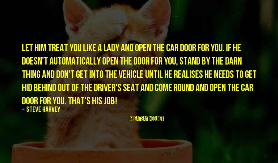 Car Driver Sayings By Steve Harvey: Let him treat you like a lady and open the car door for you. If