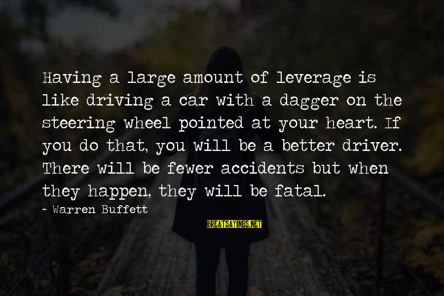Car Driver Sayings By Warren Buffett: Having a large amount of leverage is like driving a car with a dagger on