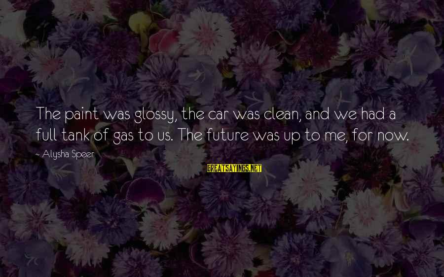 Car Gas Sayings By Alysha Speer: The paint was glossy, the car was clean, and we had a full tank of