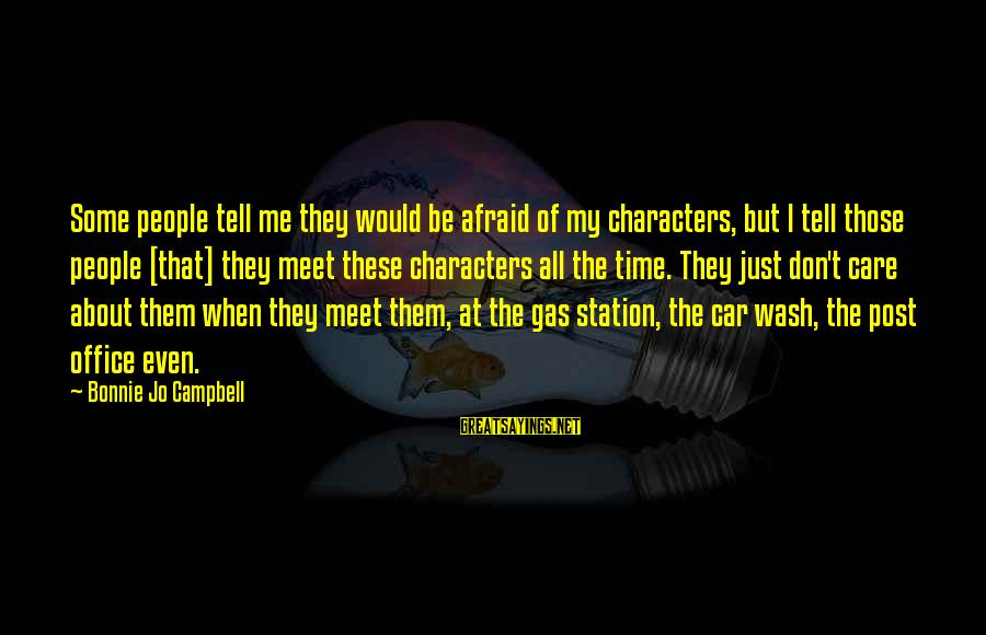 Car Gas Sayings By Bonnie Jo Campbell: Some people tell me they would be afraid of my characters, but I tell those