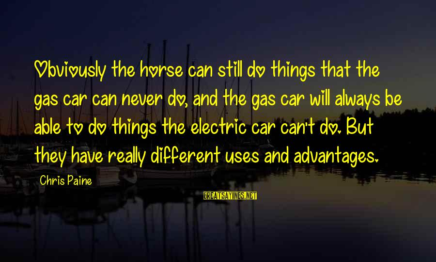 Car Gas Sayings By Chris Paine: Obviously the horse can still do things that the gas car can never do, and