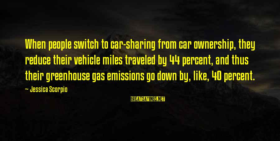 Car Gas Sayings By Jessica Scorpio: When people switch to car-sharing from car ownership, they reduce their vehicle miles traveled by