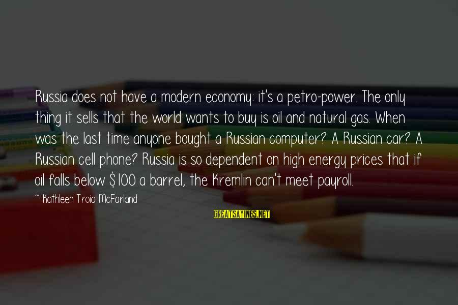 Car Gas Sayings By Kathleen Troia McFarland: Russia does not have a modern economy: it's a petro-power. The only thing it sells