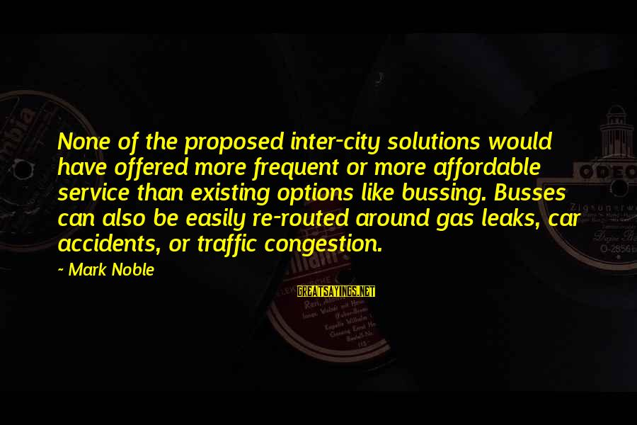 Car Gas Sayings By Mark Noble: None of the proposed inter-city solutions would have offered more frequent or more affordable service