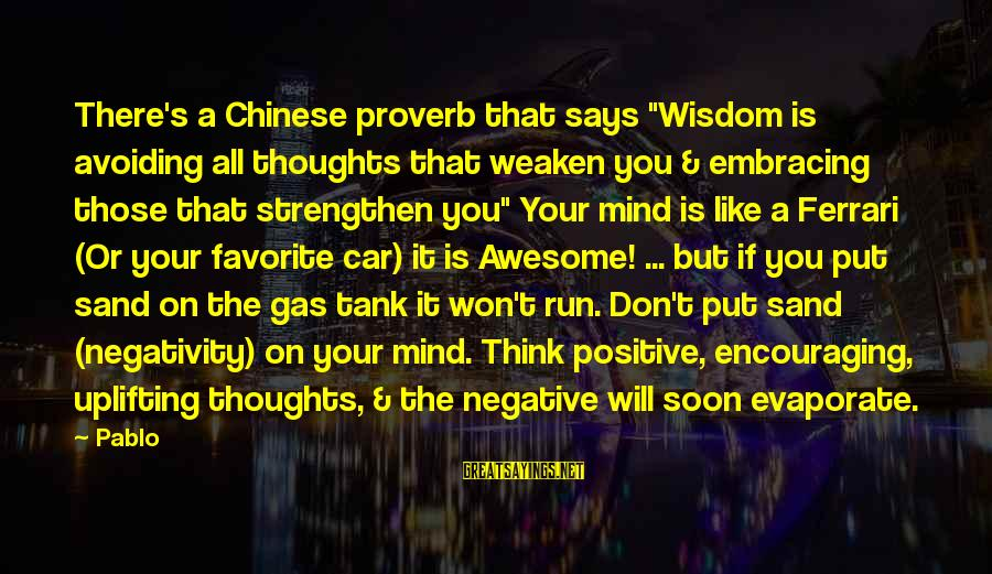 "Car Gas Sayings By Pablo: There's a Chinese proverb that says ""Wisdom is avoiding all thoughts that weaken you &"