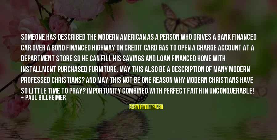 Car Gas Sayings By Paul Billheimer: Someone has described the modern American as a person who drives a bank financed car