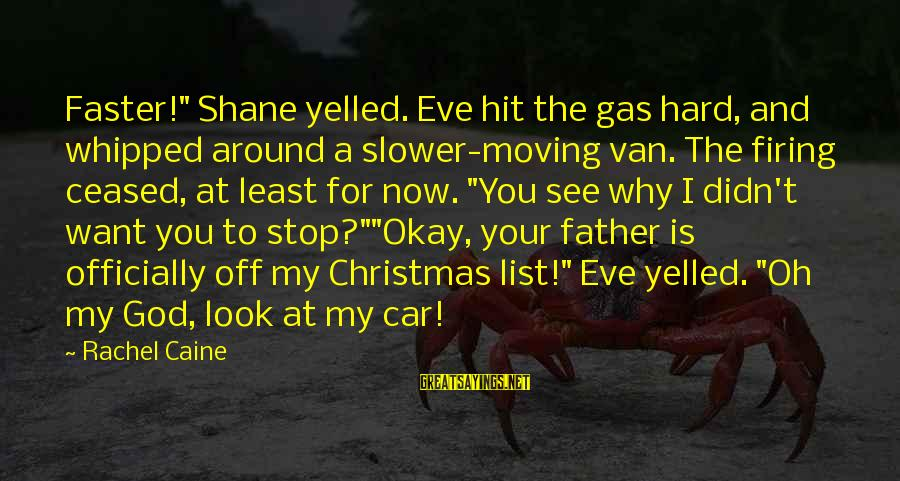 "Car Gas Sayings By Rachel Caine: Faster!"" Shane yelled. Eve hit the gas hard, and whipped around a slower-moving van. The"