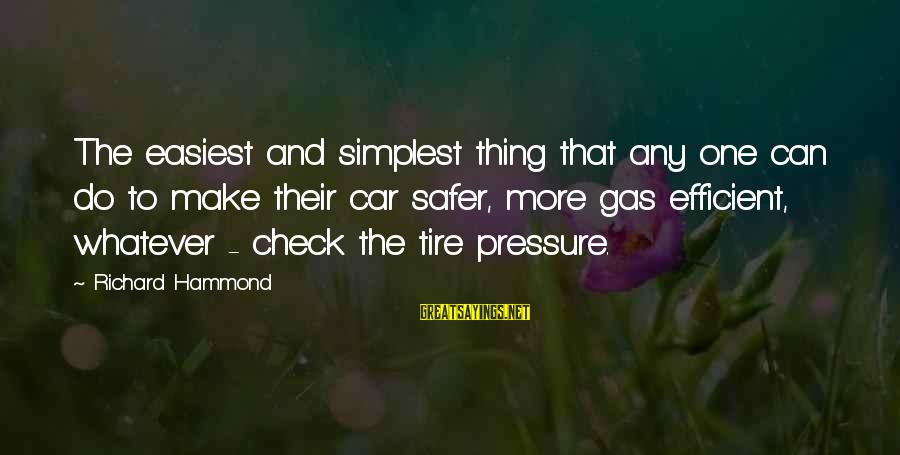 Car Gas Sayings By Richard Hammond: The easiest and simplest thing that any one can do to make their car safer,