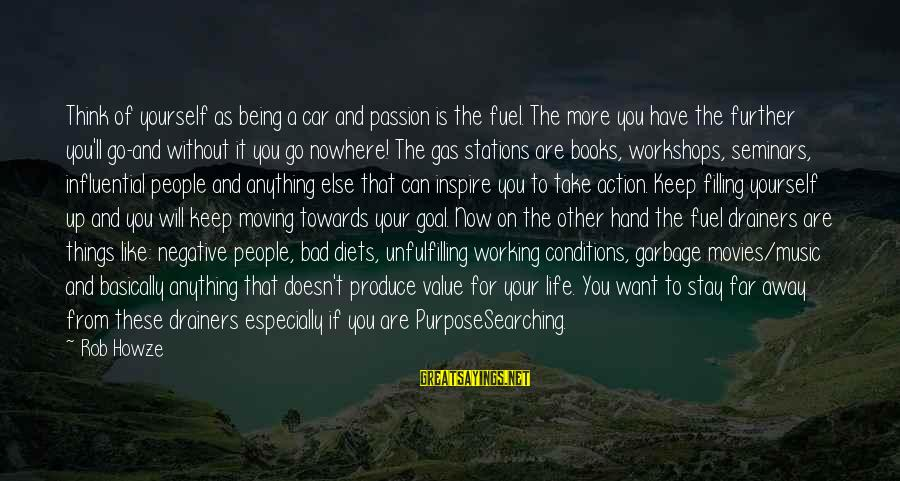 Car Gas Sayings By Rob Howze: Think of yourself as being a car and passion is the fuel. The more you