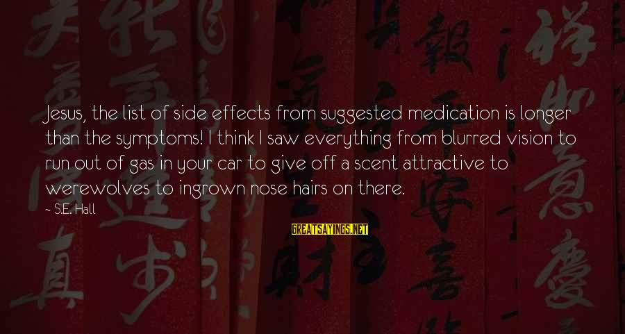 Car Gas Sayings By S.E. Hall: Jesus, the list of side effects from suggested medication is longer than the symptoms! I