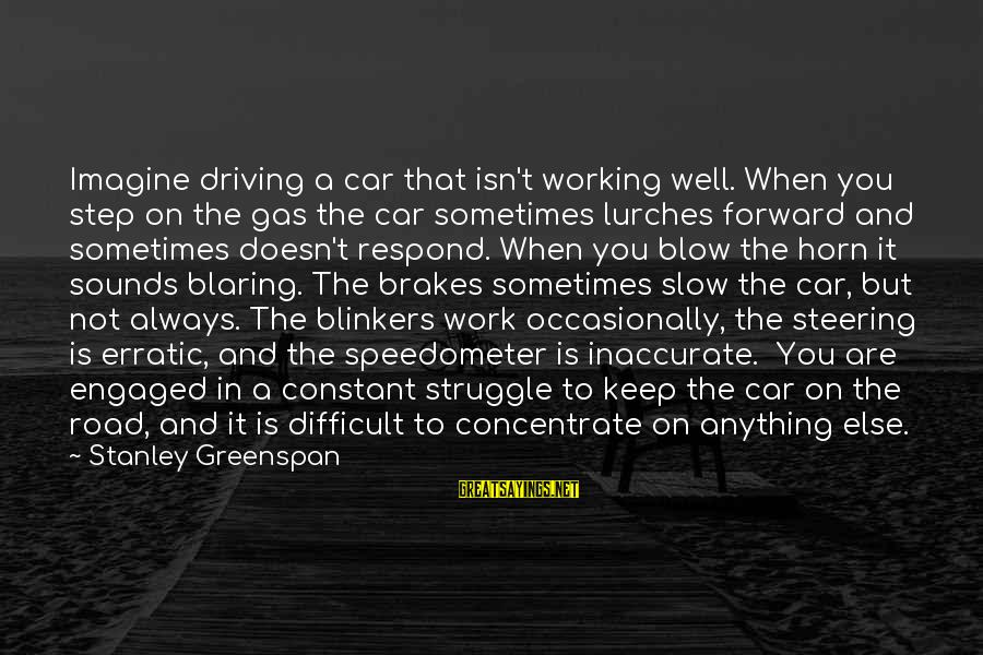 Car Gas Sayings By Stanley Greenspan: Imagine driving a car that isn't working well. When you step on the gas the