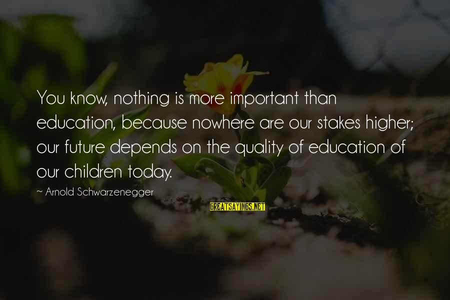 Car Renewal Sayings By Arnold Schwarzenegger: You know, nothing is more important than education, because nowhere are our stakes higher; our