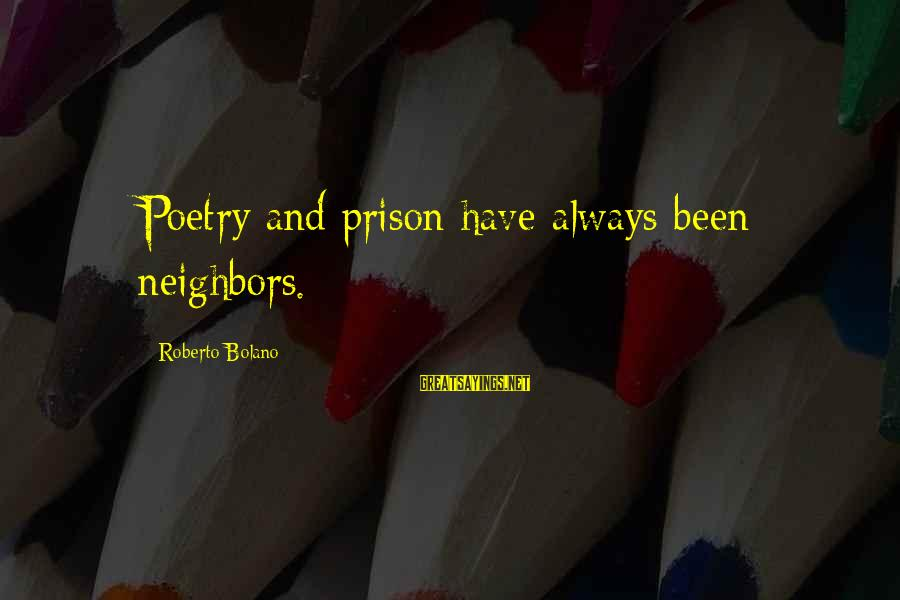 Car Renewal Sayings By Roberto Bolano: Poetry and prison have always been neighbors.