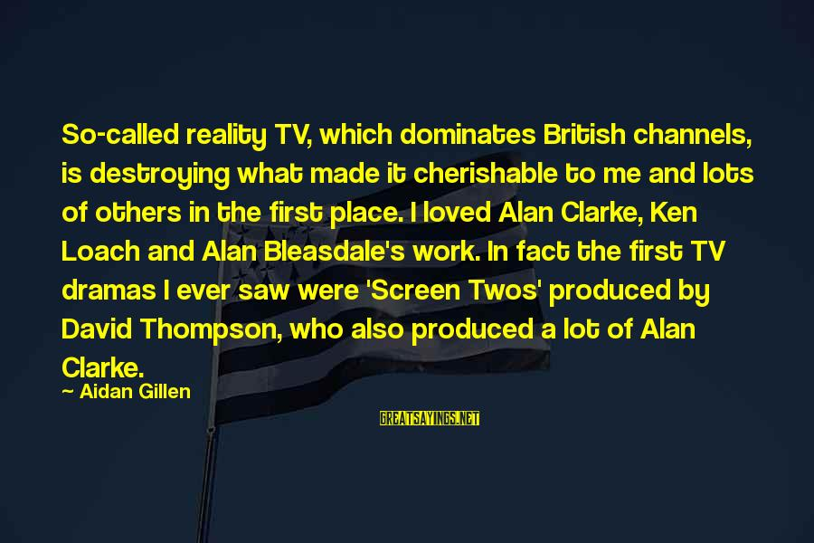 Car Stereo Installation Sayings By Aidan Gillen: So-called reality TV, which dominates British channels, is destroying what made it cherishable to me