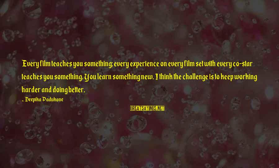 Car Stereo Installation Sayings By Deepika Padukone: Every film teaches you something; every experience on every film set with every co-star teaches