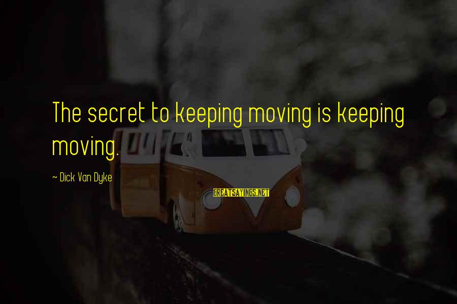 Car Stereo Installation Sayings By Dick Van Dyke: The secret to keeping moving is keeping moving.