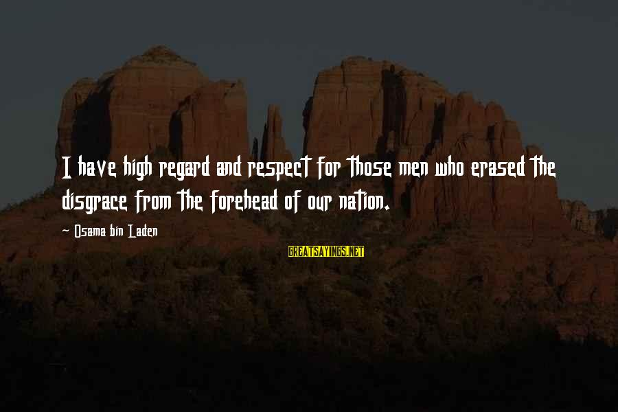 Car Stereo Installation Sayings By Osama Bin Laden: I have high regard and respect for those men who erased the disgrace from the