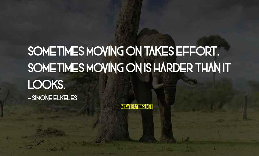 Car Stereo Installation Sayings By Simone Elkeles: Sometimes moving on takes effort. Sometimes moving on is harder than it looks.