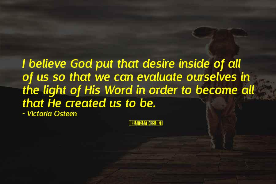 Car Stereo Installation Sayings By Victoria Osteen: I believe God put that desire inside of all of us so that we can