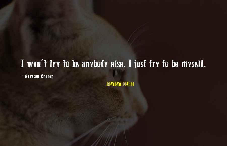 Car Wrap Price Sayings By Greyson Chance: I won't try to be anybody else. I just try to be myself.