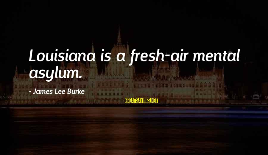 Car Wrap Price Sayings By James Lee Burke: Louisiana is a fresh-air mental asylum.