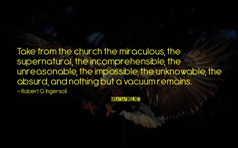 Car Wrap Price Sayings By Robert G. Ingersoll: Take from the church the miraculous, the supernatural, the incomprehensible, the unreasonable, the impossible, the
