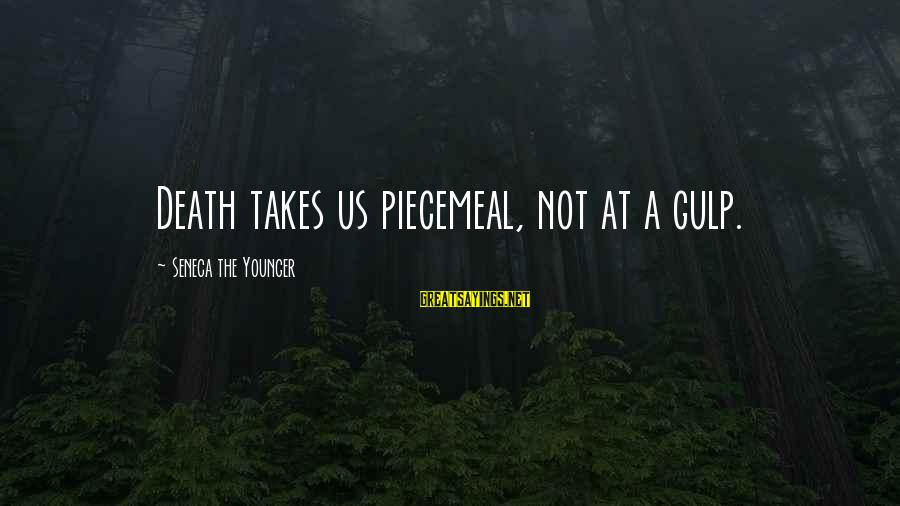Car Wrap Price Sayings By Seneca The Younger: Death takes us piecemeal, not at a gulp.