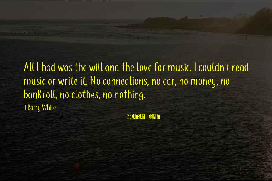 Car Write Off Sayings By Barry White: All I had was the will and the love for music. I couldn't read music