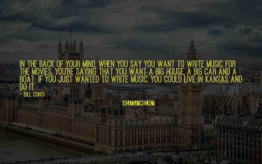 Car Write Off Sayings By Bill Conti: In the back of your mind, when you say you want to write music for