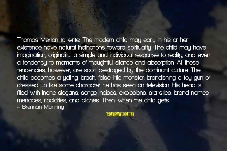 Car Write Off Sayings By Brennan Manning: Thomas Merton to write: The modern child may early in his or her existence have